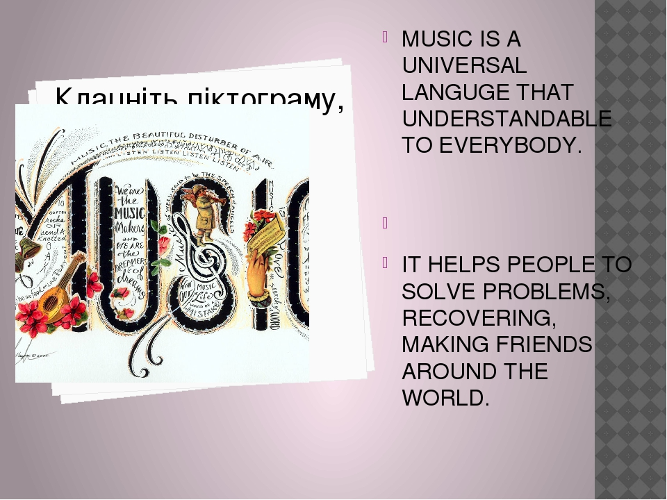 MUSIC IS A UNIVERSAL LANGUGE THAT UNDERSTANDABLE TO EVERYBODY. IT HELPS PEOPL...