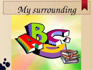 My surrounding