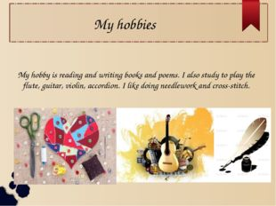 My hobbies My hobby is reading and writing books and poems. I also study to p