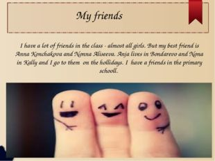 My friends I have a lot of friends in the class - almost all girls. But my be