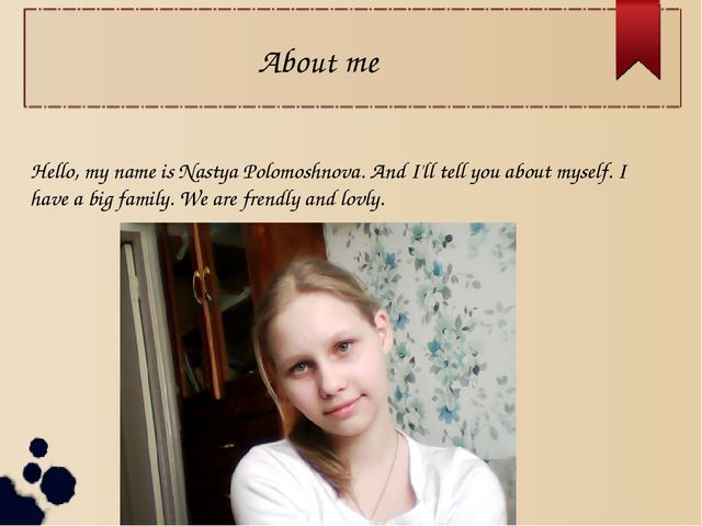 About me Hello, my name is Nastya Polomoshnova. And I'll tell you about mysel...