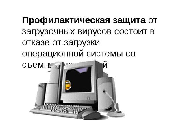 Профилактическая защита от загрузочных вирусов состоит в отказе от загрузки о...