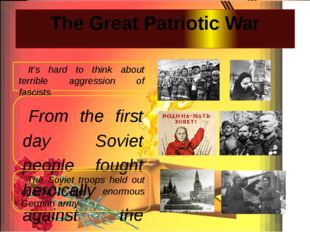 The Great Patriotic War It's hard to think about terrible aggression of fasci