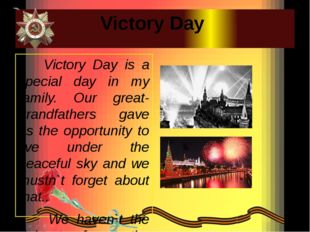 Victory Day Victory Day is a special day in my family. Our great-grandfathers