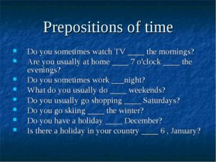 Prepositions of time Do you sometimes watch TV ____ the mornings? Are you usu
