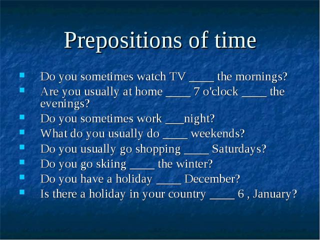 Prepositions of time Do you sometimes watch TV ____ the mornings? Are you usu...