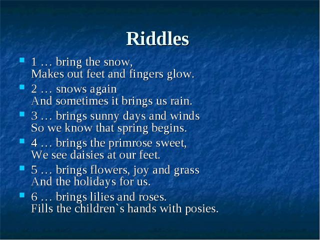 Riddles 1 … bring the snow, Makes out feet and fingers glow. 2 … snows again...