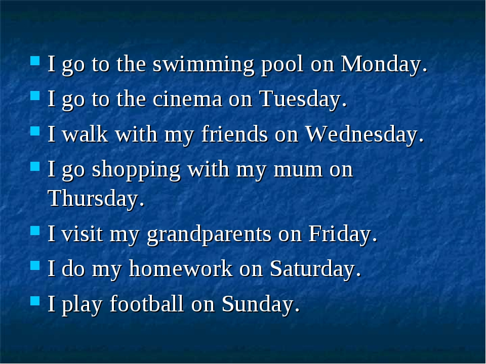 I go to the swimming pool on Monday. I go to the cinema on Tuesday. I walk wi...