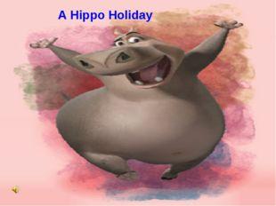 A Hippo Holiday A Hippo Holiday