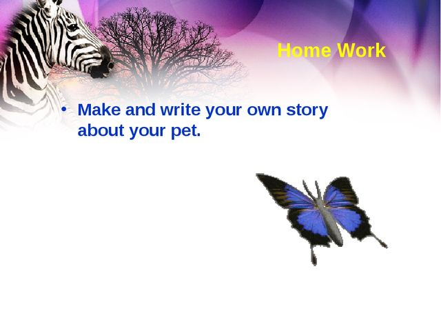 Home Work Make and write your own story about your pet.
