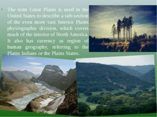 The term Great Plains is used in the United States to describe a sub-section
