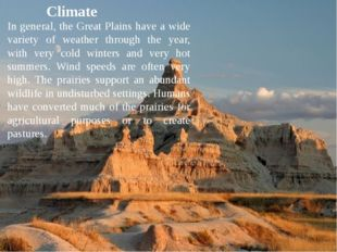 Climate In general, the Great Plains have a wide variety of weather through t