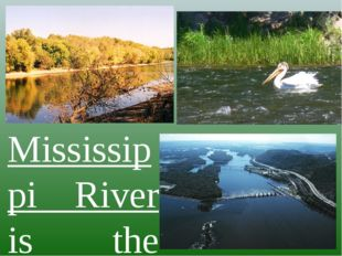 Mississippi River is the largest river system in North America. Flowing entir