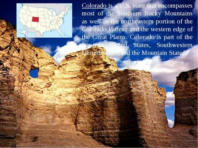 Colorado is a U.S. state that encompasses most of the Southern Rocky Mountain...