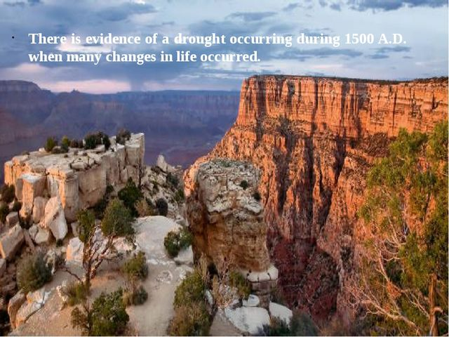 There is evidence of a drought occurring during 1500 A.D. when many changes i...