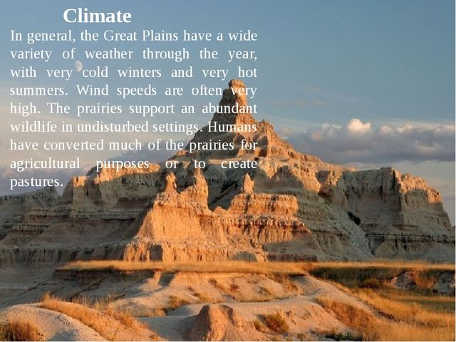 Climate In general, the Great Plains have a wide variety of weather through t...