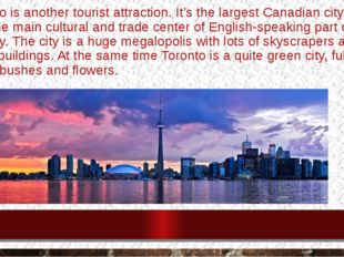 Toronto is another tourist attraction. It's the largest Canadian city and als