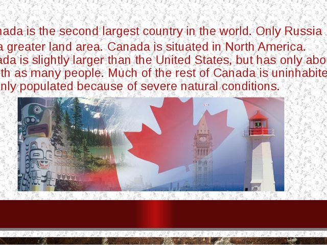 Canada is the second largest country in the world. Only Russia has a greater...