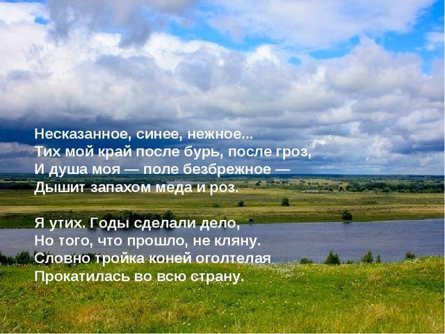 Несказанное, синее, нежное... Тих мой край после бурь, после гроз, И душа моя...