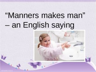 """Manners makes man"" – an English saying"