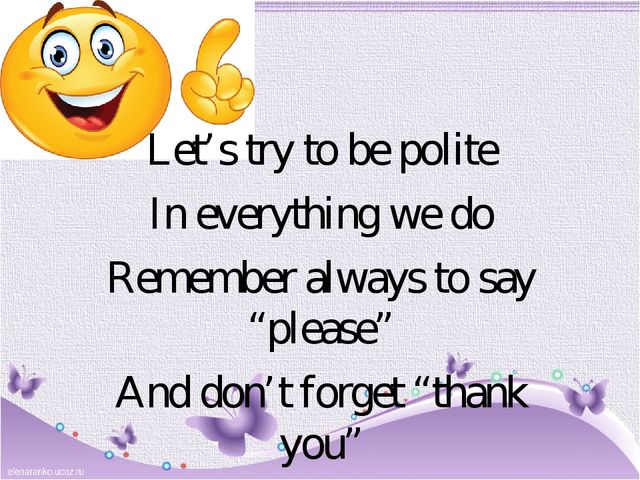 "Let's try to be polite In everything we do Remember always to say ""please"" An..."