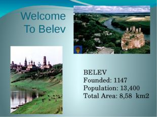 Welcome To Belev BELEV Founded: 1147 Population: 13,400 Total Area: 8,58 km2