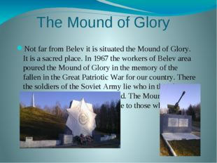 The Mound of Glory Not far from Belev it is situated the Mound of Glory. It i