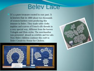 Belev Lace It`s a pure treasure rooted to our past. It is known that in 1880