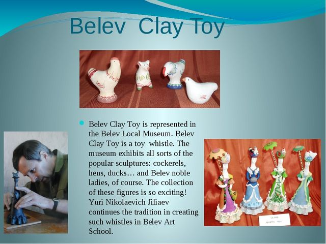 Belev Clay Toy Belev Clay Toy is represented in the Belev Local Museum. Bele...