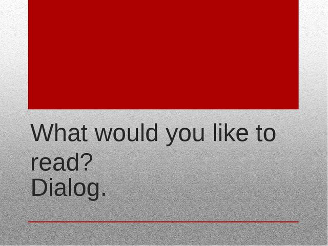 What would you like to read? Dialog.