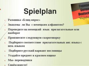 Spielplan Разминка «Блиц-опрос» Знакомы ли Вы с немецким алфавитом? Переведи