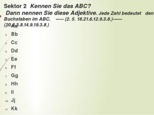 Sektor 2 Kennen Sie das ABC? Dann nennen Sie diese Adjektive. Jede Zahl bedeu