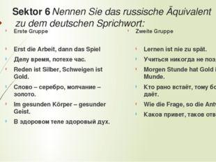 Sektor 6 Nennen Sie das russische Äquivalent zu dem deutschen Sprichwort: Ers