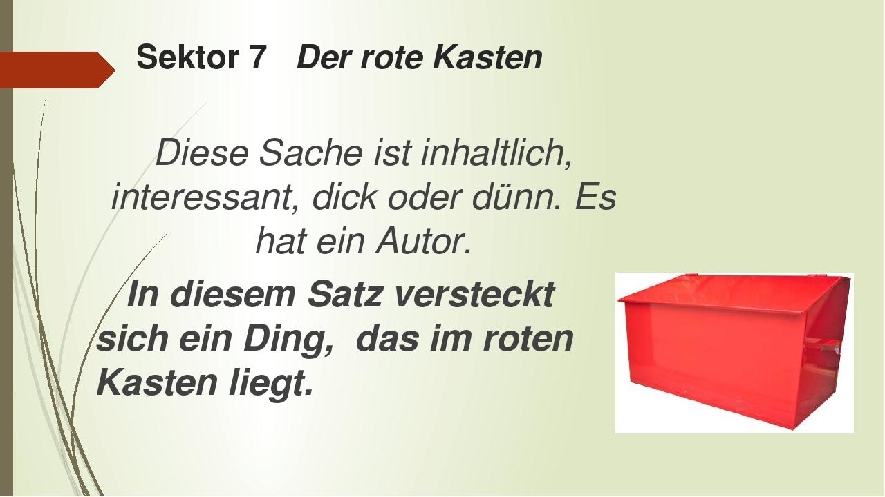 Sektor 7 Der rote Kasten Diese Sache ist inhaltlich, interessant, dick oder d...