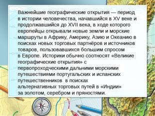 Важнейшие географические открытия— период в истории человечества, начавшийся