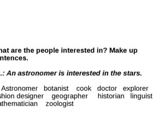 What are the people interested in? Make up sentences. Ex.: An astronomer is i