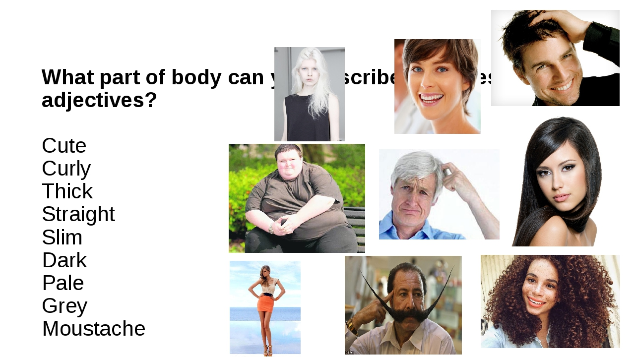 What part of body can you describe with these adjectives? Cute Curly Thick St...
