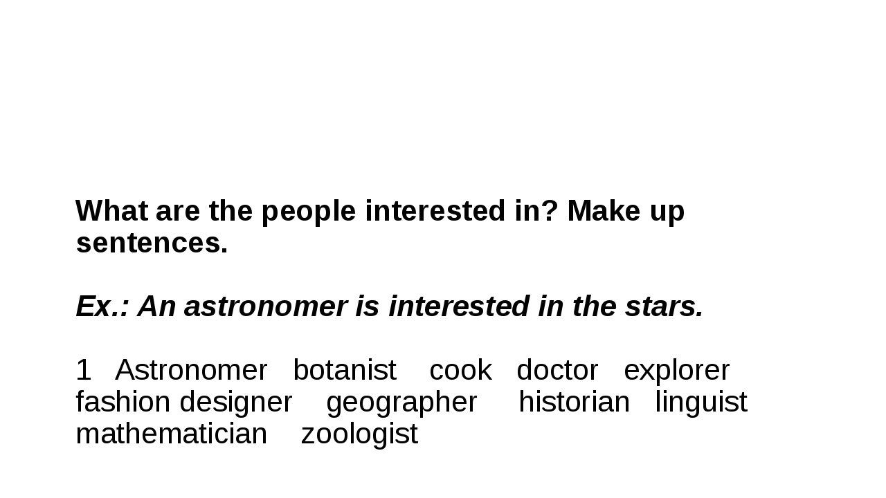 What are the people interested in? Make up sentences. Ex.: An astronomer is i...