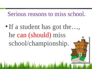Serious reasons to miss school. If a student has got the…, he can (should) mi