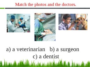 Match the photos and the doctors. a) a veterinarian b) a surgeon c) a dentist *