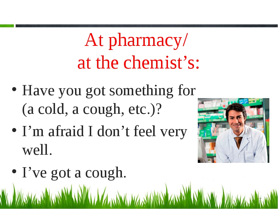 At pharmacy/ at the chemist's: Have you got something for (a cold, a cough, e...