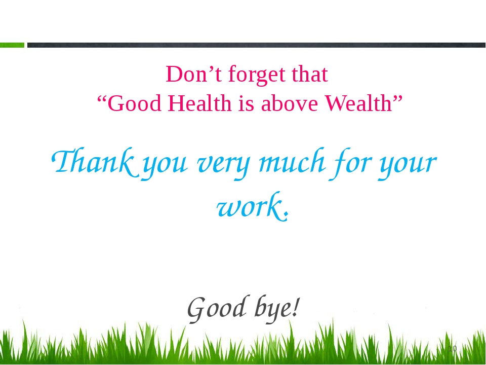 "Don't forget that ""Good Health is above Wealth"" Thank you very much for your..."