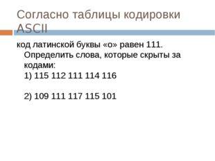 Согласно таблицы кодировки ASCII код латинской буквы «о» равен 111. Определит