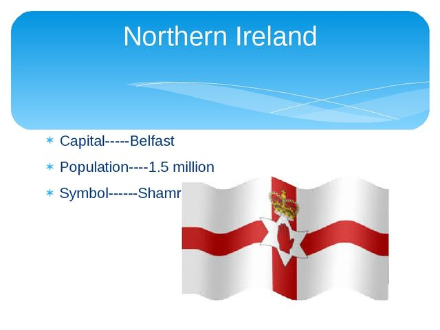 Capital-----Belfast Population----1.5 million Symbol------Shamrock Northern I...