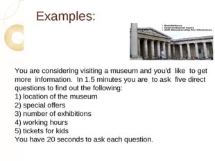 Examples: You are considering visiting a museum and you'd like to get more in
