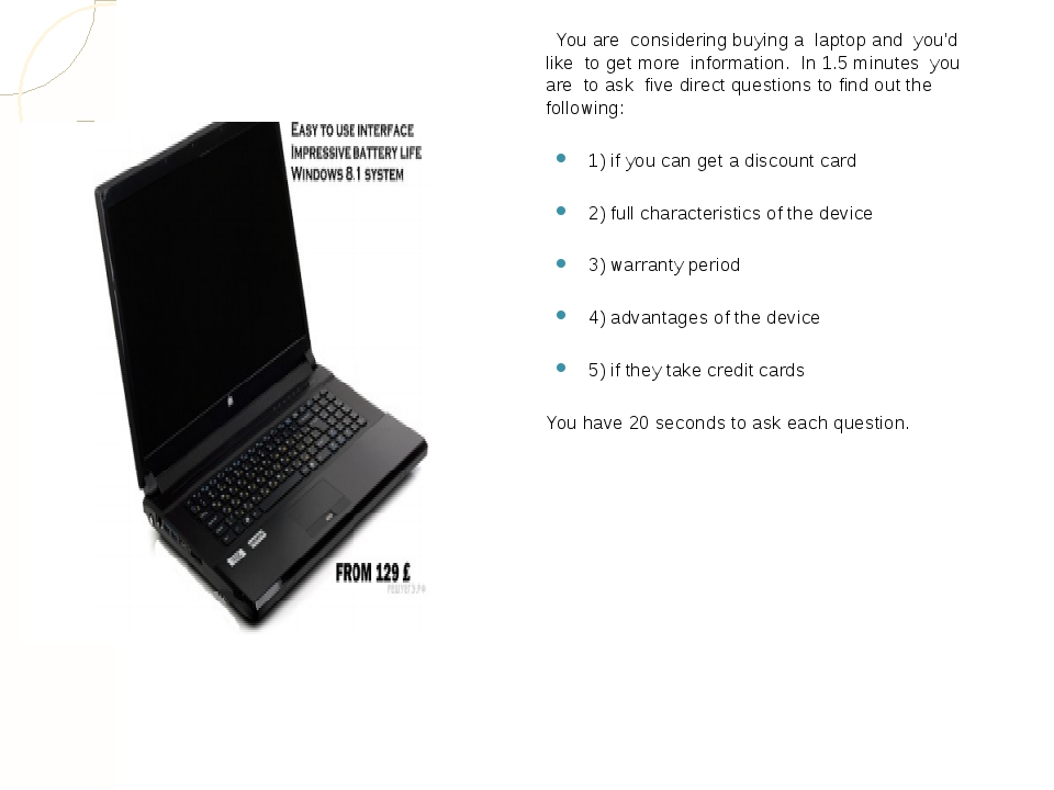 You are considering buying a laptop and you'd like to get more information. I...