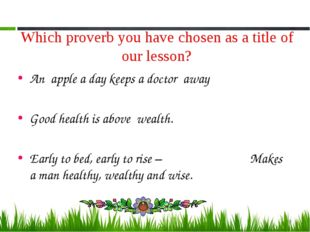 Which proverb you have chosen as a title of our lesson? An apple a day keeps