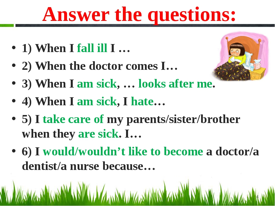 Answer the questions: 1) When I fall ill I … 2) When the doctor comes I… 3) W...