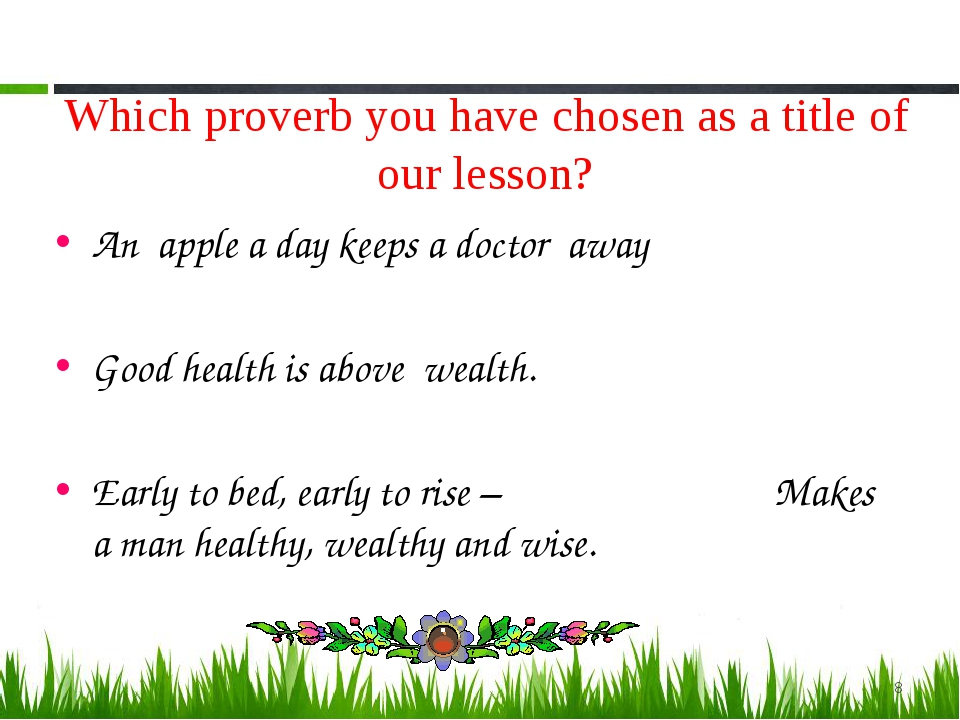 Which proverb you have chosen as a title of our lesson? An apple a day keeps...