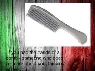 . If you had the hands of a comb - someone who does not care about you, thin
